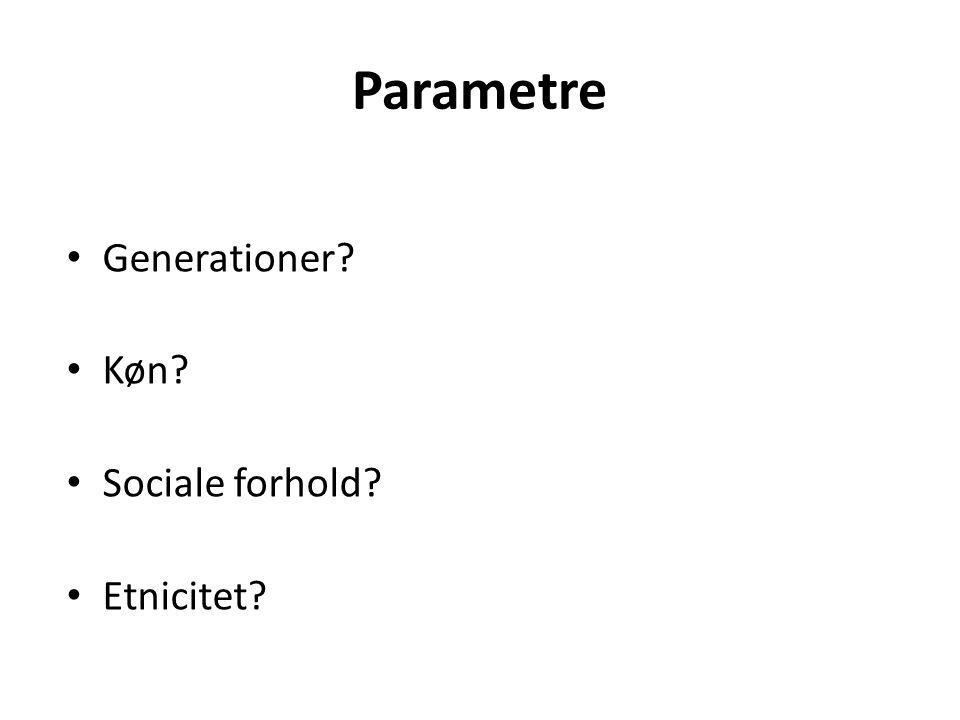 Parametre Generationer Køn Sociale forhold Etnicitet