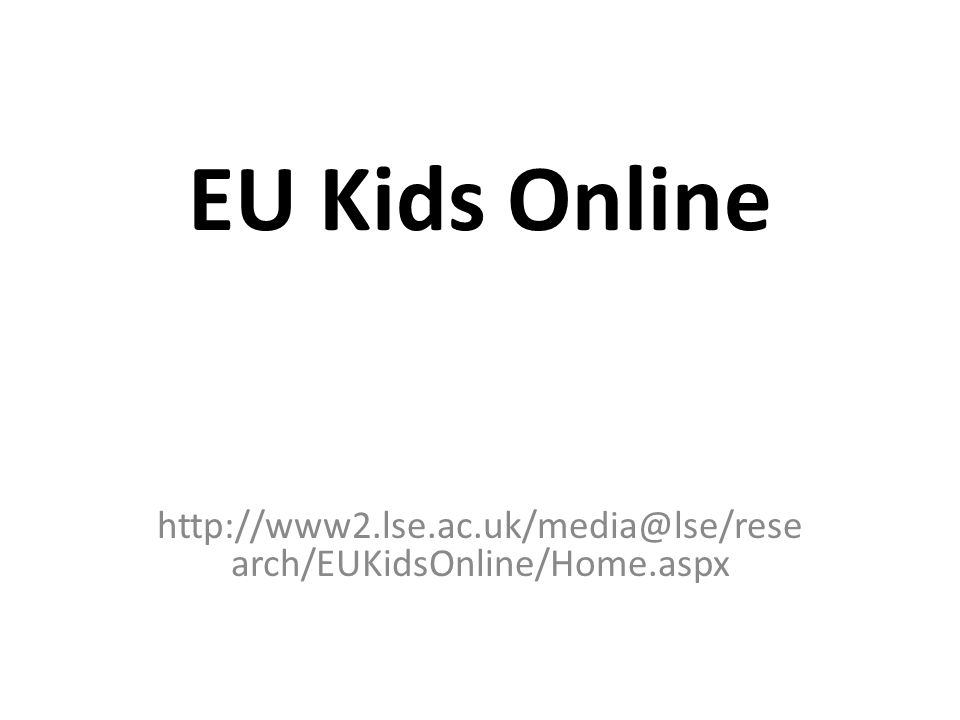 EU Kids Online http://www2.lse.ac.uk/media@lse/research/EUKidsOnline/Home.aspx