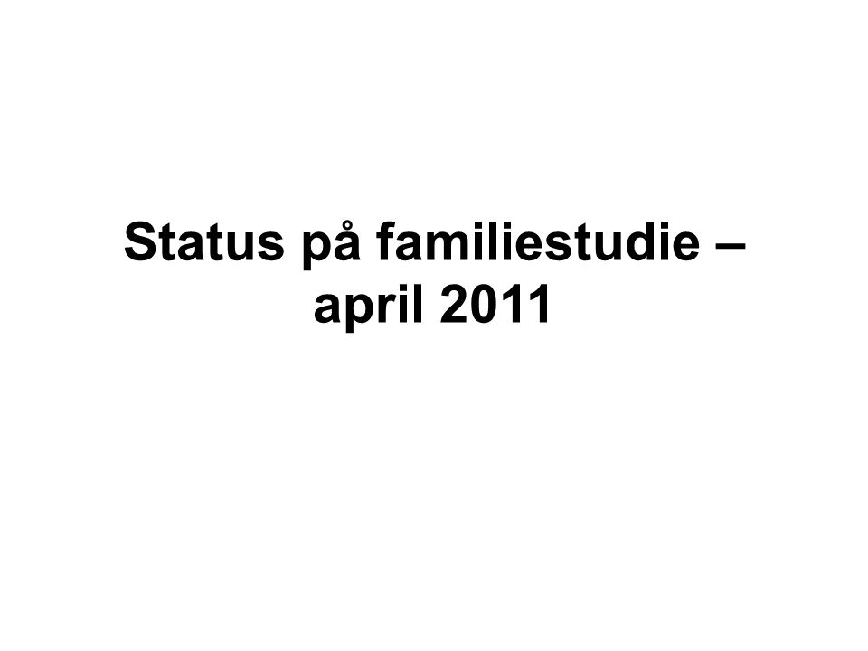 Status på familiestudie – april 2011