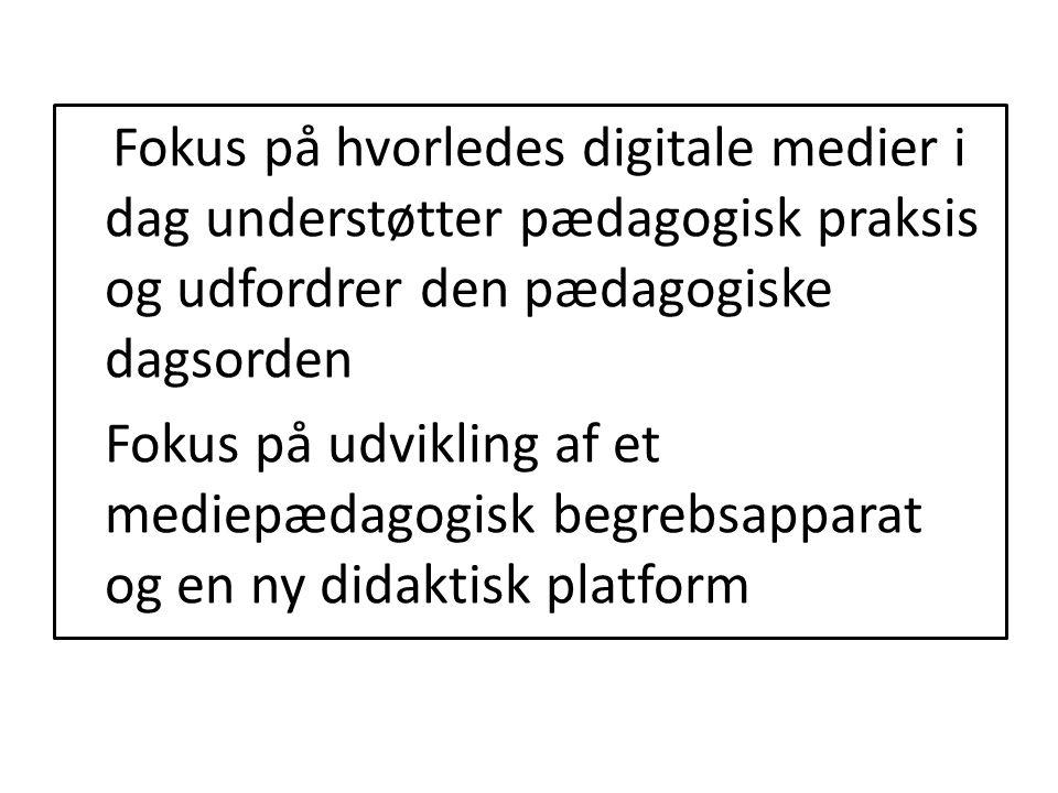 Fokus på hvorledes digitale medier i dag understøtter pædagogisk praksis og udfordrer den pædagogiske dagsorden