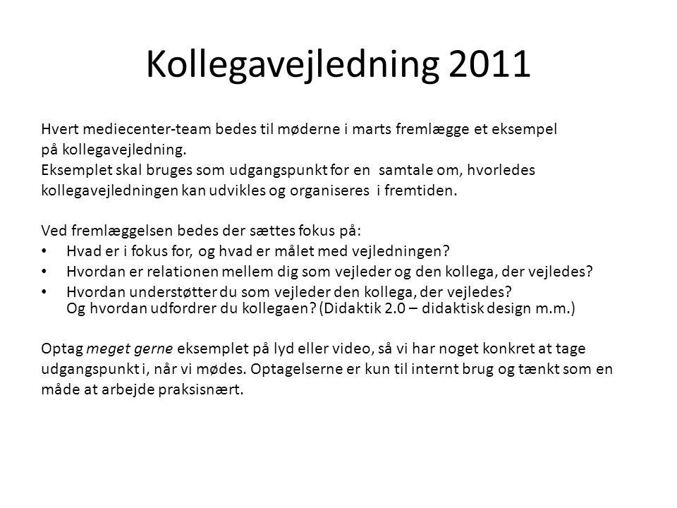 Kollegavejledning 2011 Hvert mediecenter-team bedes til møderne i marts fremlægge et eksempel. på kollegavejledning.