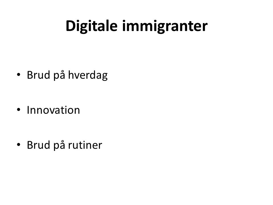 Digitale immigranter Brud på hverdag Innovation Brud på rutiner