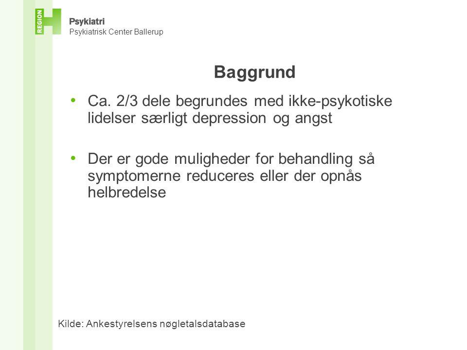 Baggrund Ca. 2/3 dele begrundes med ikke-psykotiske lidelser særligt depression og angst.