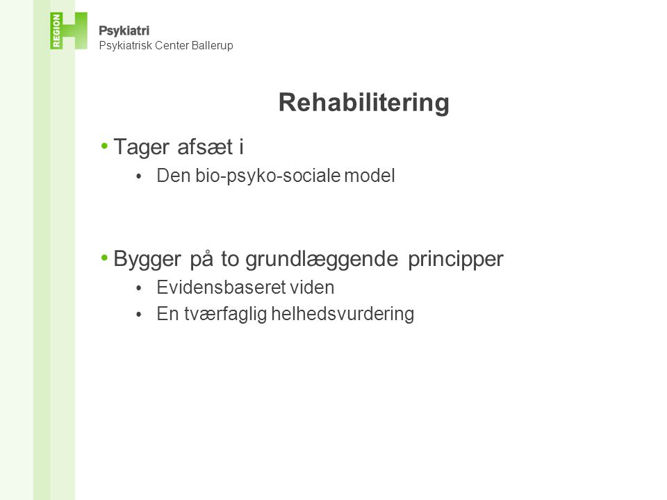 Rehabilitering Tager afsæt i Bygger på to grundlæggende principper