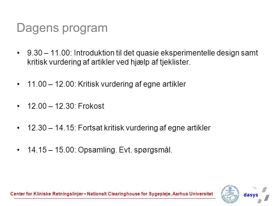 Dagens program 9.30 – 11.00: Introduktion til det quasie eksperimentelle design samt kritisk vurdering af artikler ved hjælp af tjeklister.