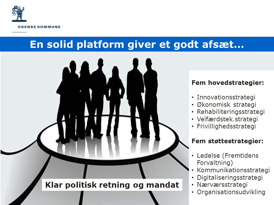 En solid platform giver et godt afsæt… Klar politisk retning og mandat