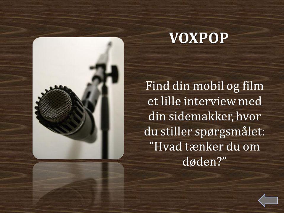 VOXPOP Find din mobil og film et lille interview med din sidemakker, hvor du stiller spørgsmålet: Hvad tænker du om døden