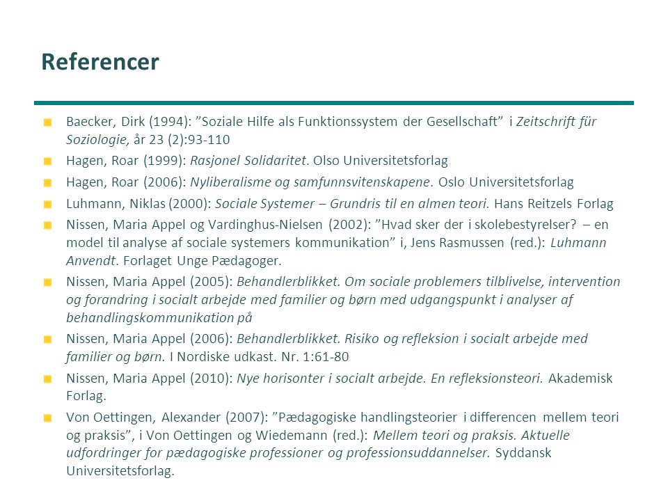 Referencer Baecker, Dirk (1994): Soziale Hilfe als Funktionssystem der Gesellschaft i Zeitschrift für Soziologie, år 23 (2):93-110.