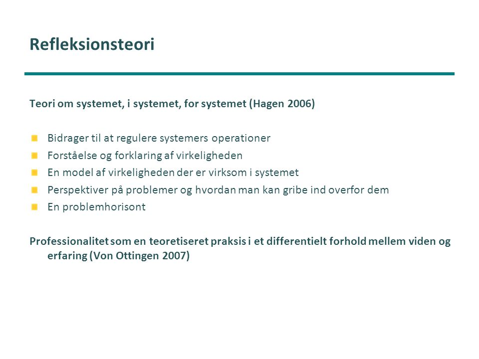Refleksionsteori Teori om systemet, i systemet, for systemet (Hagen 2006) Bidrager til at regulere systemers operationer.
