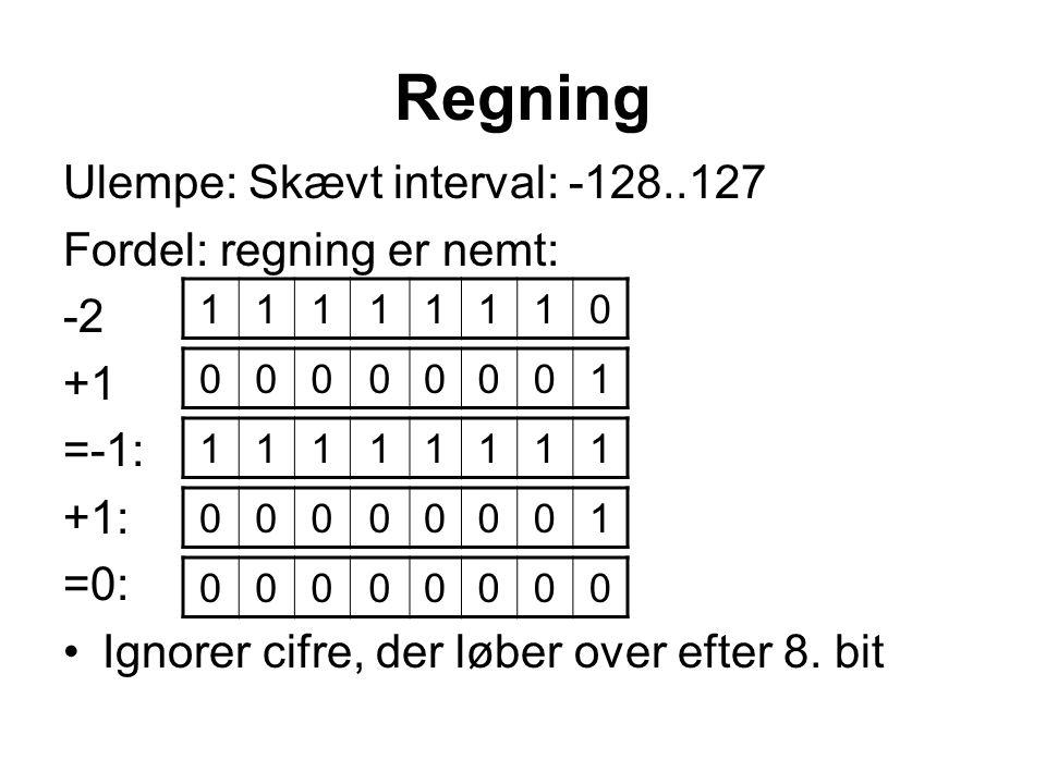 Regning Ulempe: Skævt interval: -128..127 Fordel: regning er nemt: -2