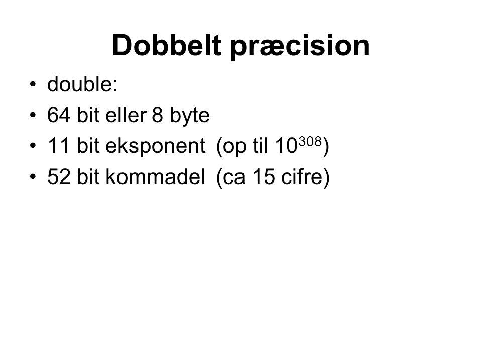 Dobbelt præcision double: 64 bit eller 8 byte