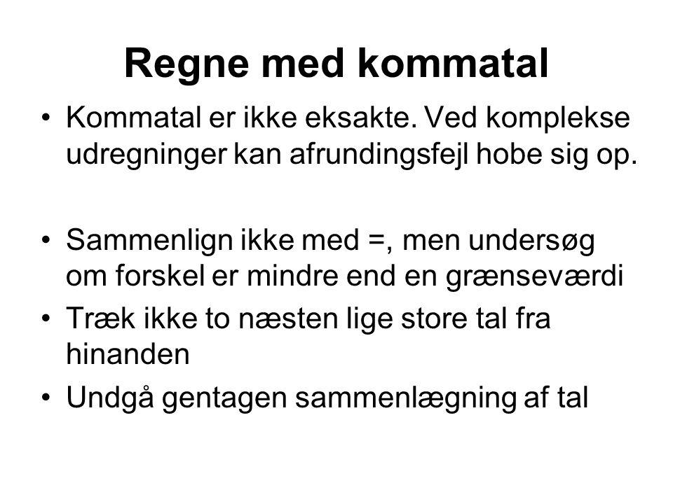 Regne med kommatal Kommatal er ikke eksakte. Ved komplekse udregninger kan afrundingsfejl hobe sig op.