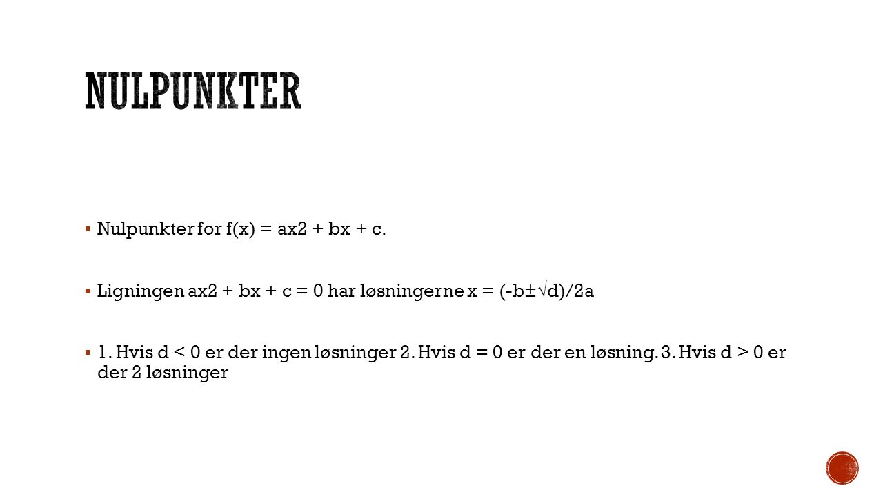 Nulpunkter Nulpunkter for f(x) = ax2 + bx + c.