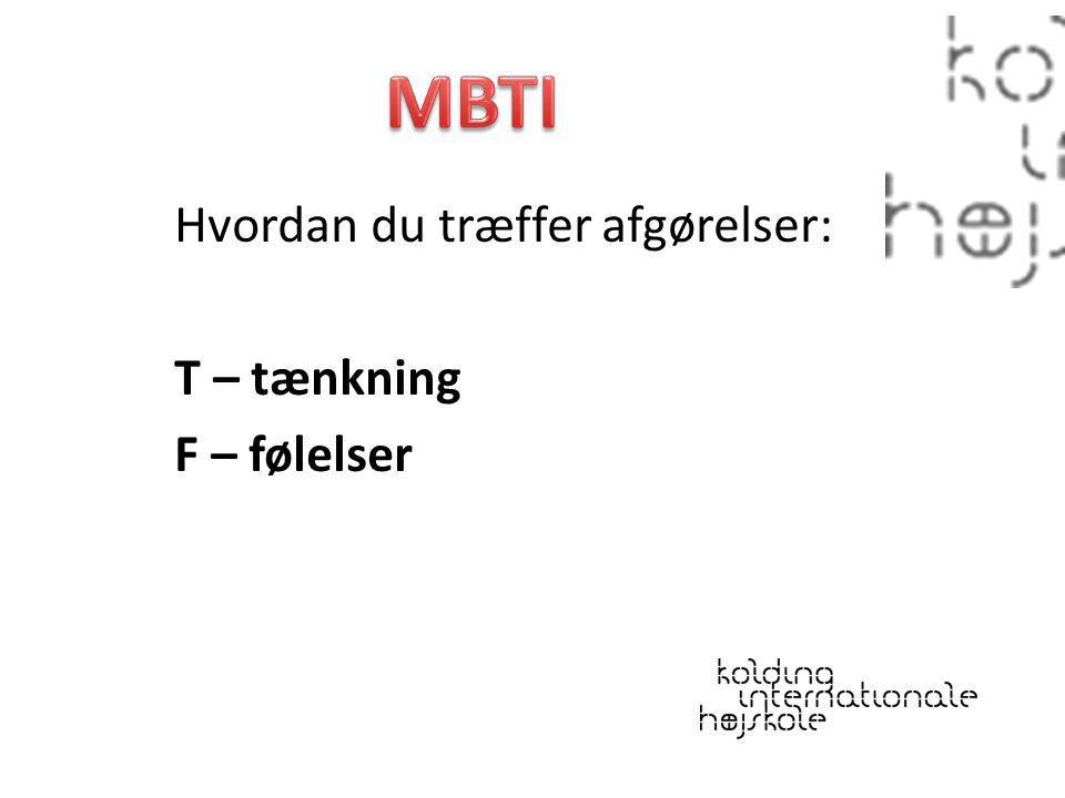 MBTI Hvordan du træffer afgørelser: T – tænkning F – følelser