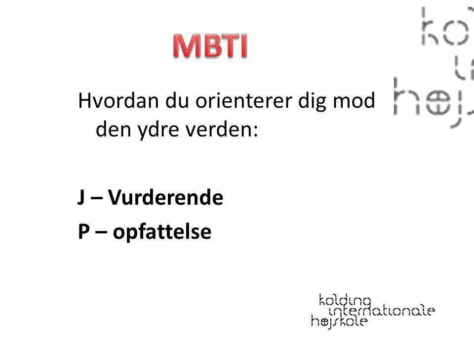 MBTI Hvordan du orienterer dig mod den ydre verden: J – Vurderende P – opfattelse