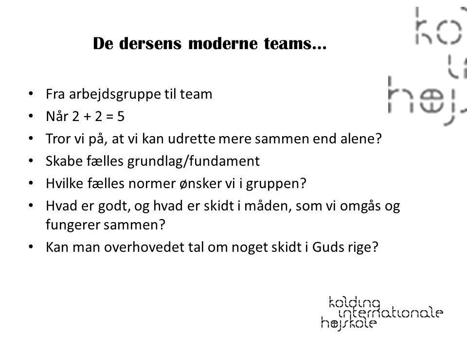 De dersens moderne teams…