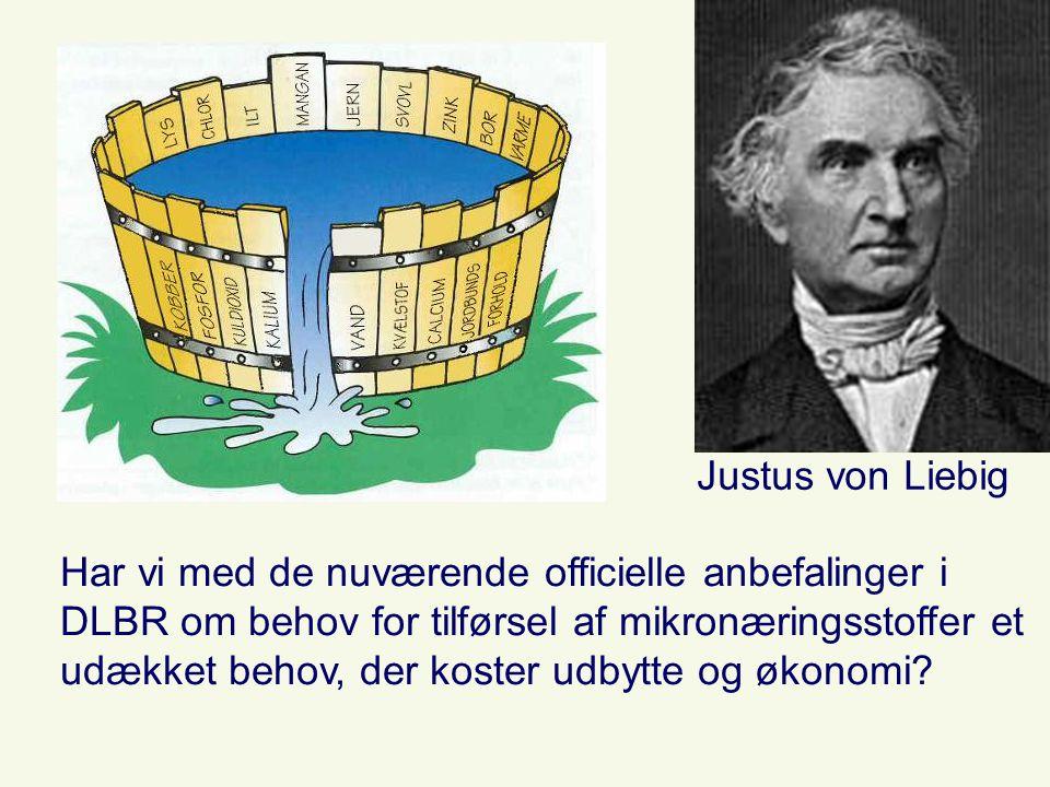 Justus von Liebig Har vi med de nuværende officielle anbefalinger i DLBR om behov for tilførsel af mikronæringsstoffer et.