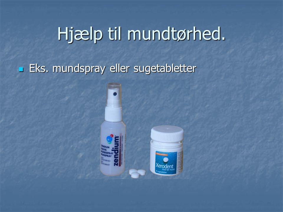 Hjælp til mundtørhed. Eks. mundspray eller sugetabletter