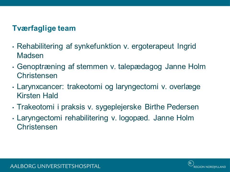 Tværfaglige team Rehabilitering af synkefunktion v. ergoterapeut Ingrid Madsen. Genoptræning af stemmen v. talepædagog Janne Holm Christensen.