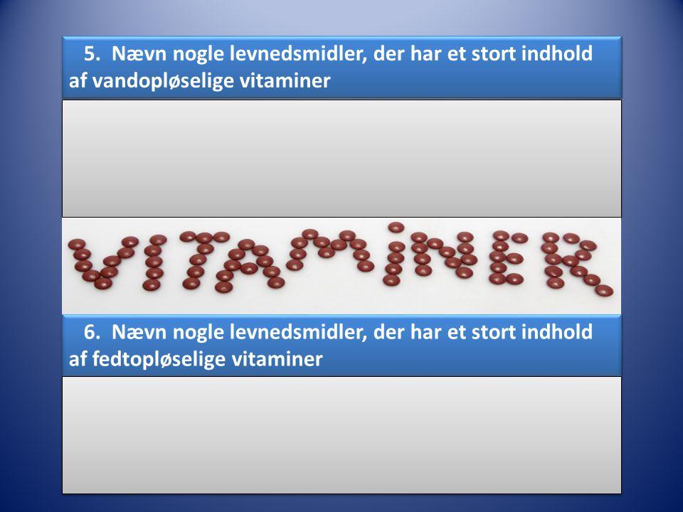 5. Nævn nogle levnedsmidler, der har et stort indhold af vandopløselige vitaminer