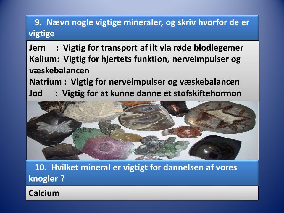 9. Nævn nogle vigtige mineraler, og skriv hvorfor de er vigtige