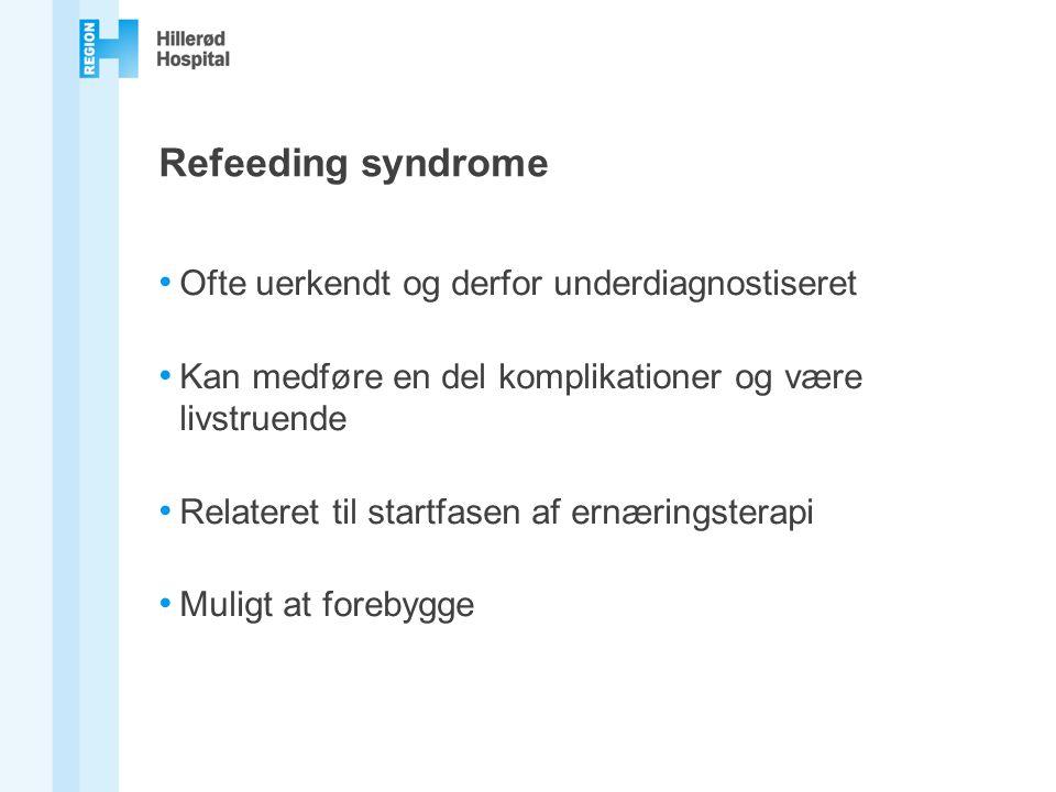 Refeeding syndrome Ofte uerkendt og derfor underdiagnostiseret