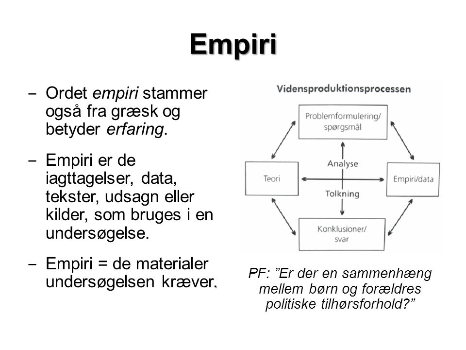 Empiri Ordet empiri stammer også fra græsk og betyder erfaring.