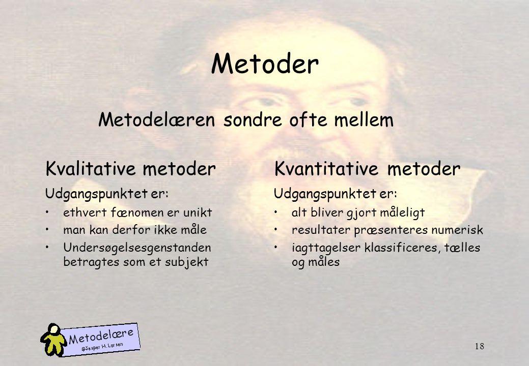 Metoder Metodelæren sondre ofte mellem Kvalitative metoder