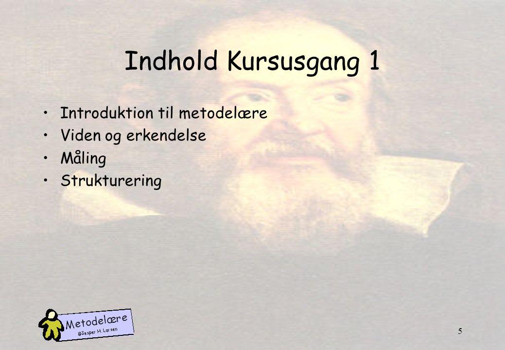 Indhold Kursusgang 1 Introduktion til metodelære Viden og erkendelse