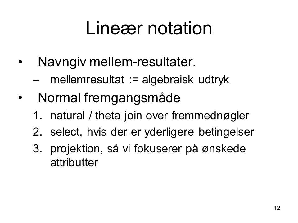 Lineær notation Navngiv mellem-resultater. Normal fremgangsmåde