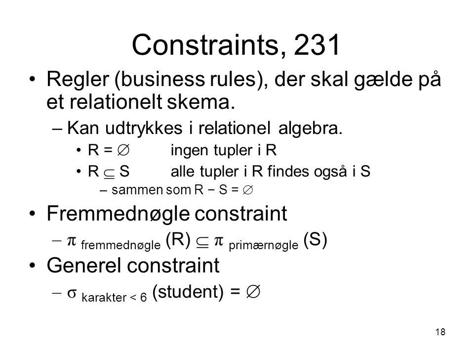 Constraints, 231 Regler (business rules), der skal gælde på et relationelt skema. Kan udtrykkes i relationel algebra.