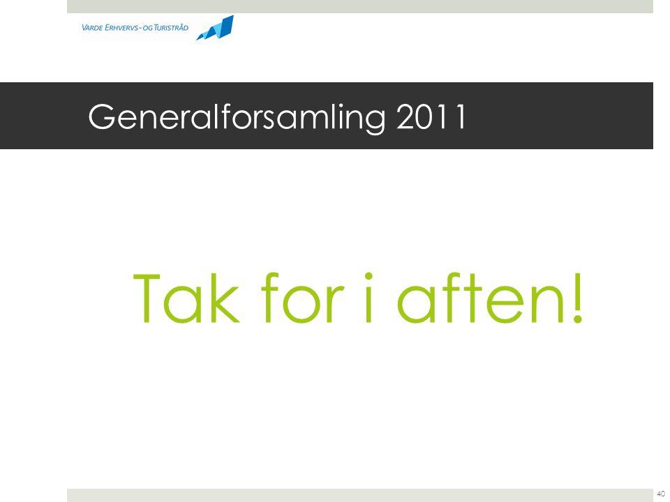 Generalforsamling 2011 Tak for i aften!