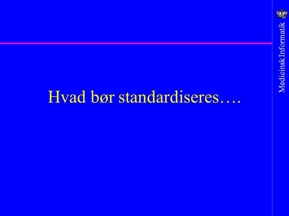 Hvad bør standardiseres….