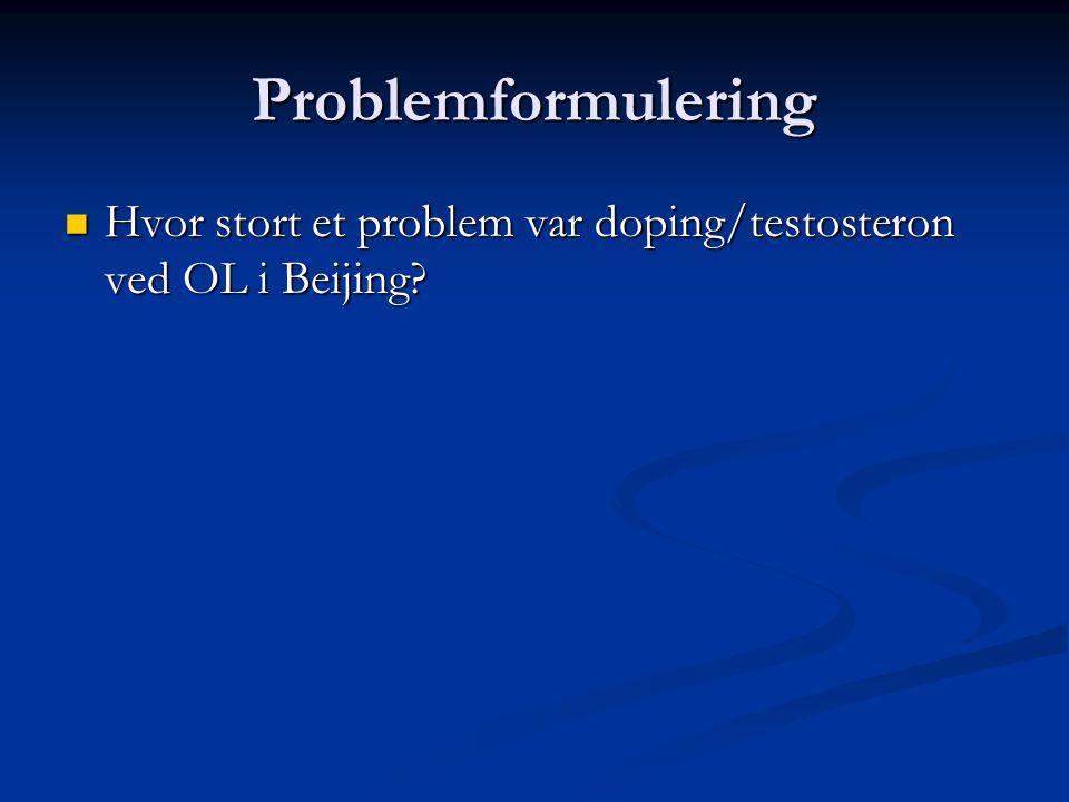Problemformulering Hvor stort et problem var doping/testosteron ved OL i Beijing
