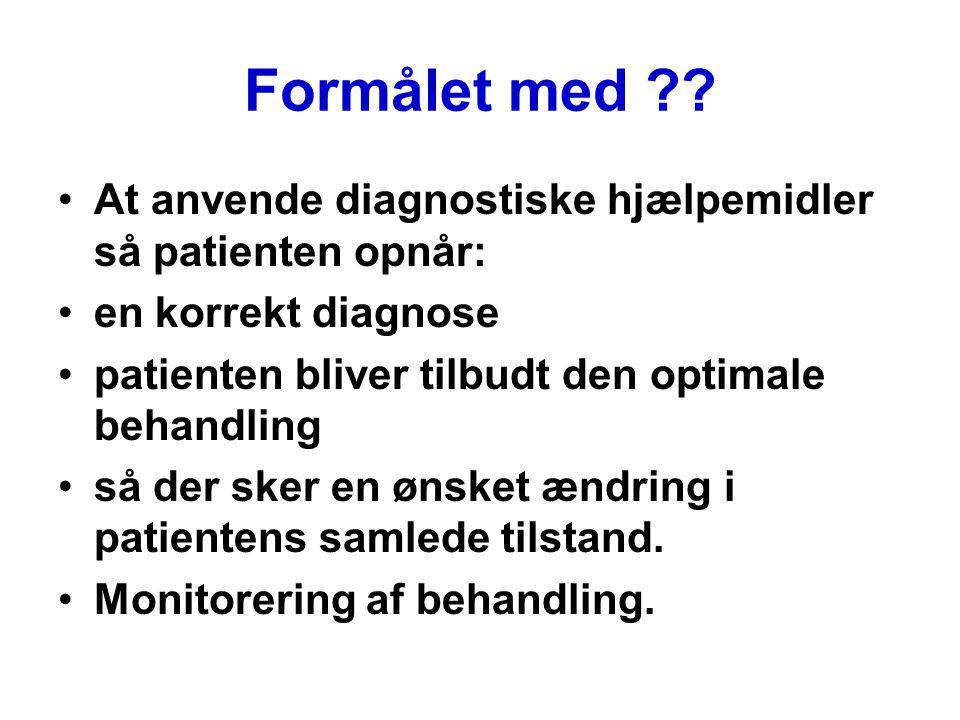 Formålet med At anvende diagnostiske hjælpemidler så patienten opnår: en korrekt diagnose. patienten bliver tilbudt den optimale behandling.