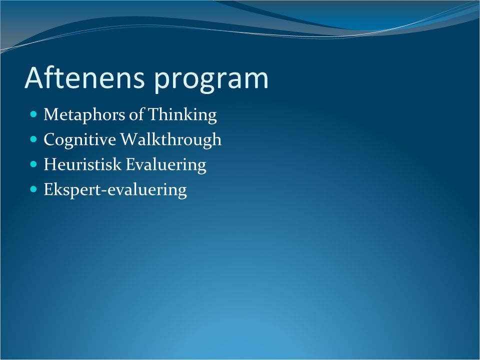 Aftenens program Metaphors of Thinking Cognitive Walkthrough