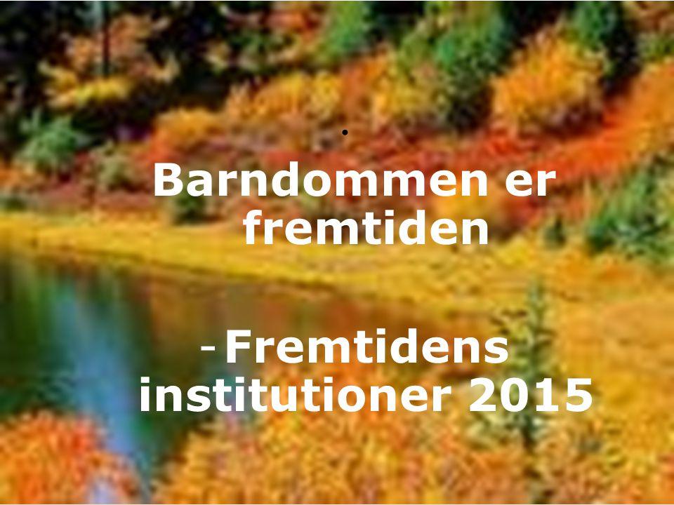 Barndommen er fremtiden Fremtidens institutioner 2015
