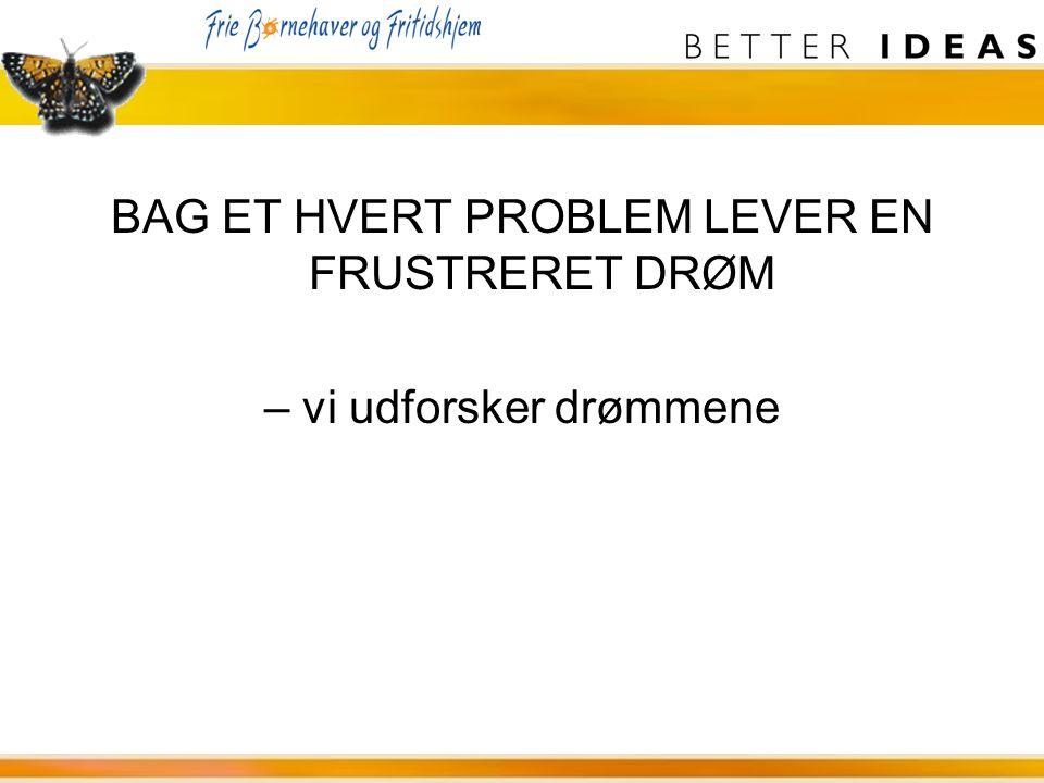 BAG ET HVERT PROBLEM LEVER EN FRUSTRERET DRØM