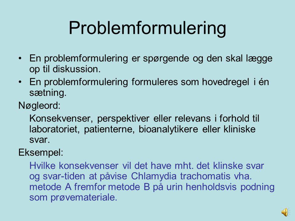 Problemformulering En problemformulering er spørgende og den skal lægge op til diskussion.