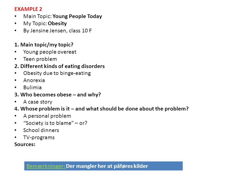 EXAMPLE 2 Main Topic: Young People Today. My Topic: Obesity. By Jensine Jensen, class 10 F. 1. Main topic/my topic