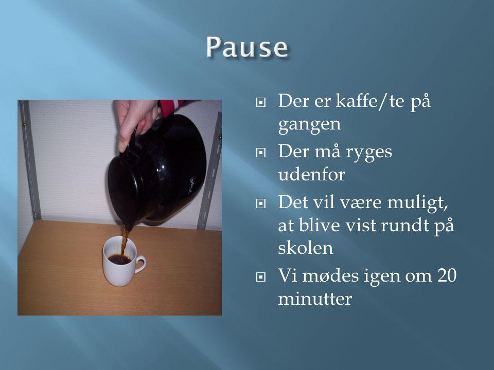 Pause Der er kaffe/te på gangen Der må ryges udenfor
