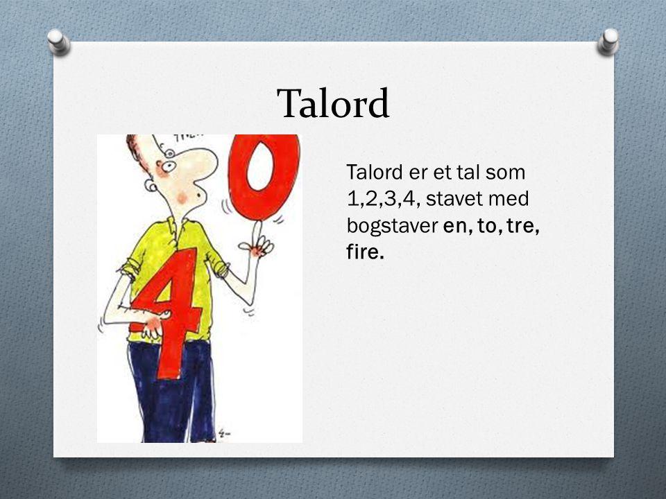 Talord Talord er et tal som 1,2,3,4, stavet med bogstaver en, to, tre, fire.