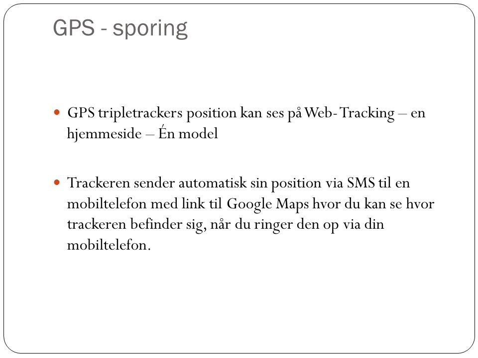 GPS - sporing GPS tripletrackers position kan ses på Web- Tracking – en hjemmeside – Én model.