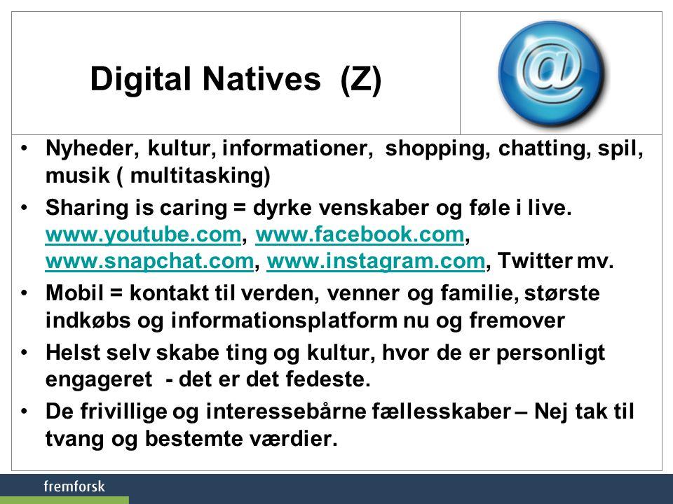 Digital Natives (Z) Nyheder, kultur, informationer, shopping, chatting, spil, musik ( multitasking)