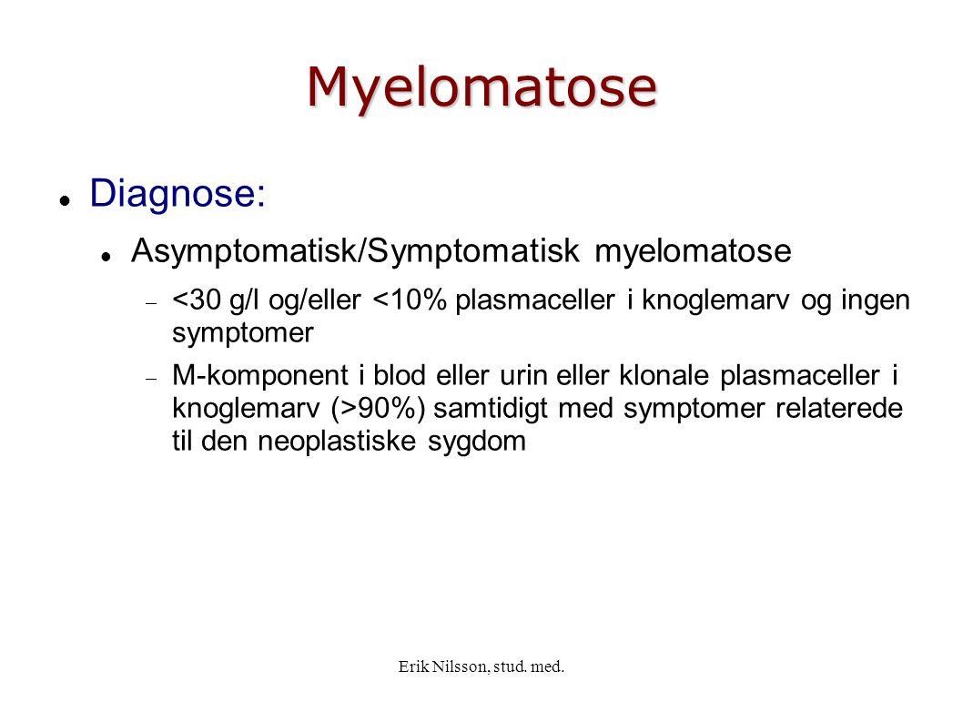 Myelomatose Diagnose: Asymptomatisk/Symptomatisk myelomatose