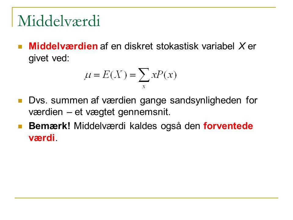 Middelværdi Middelværdien af en diskret stokastisk variabel X er givet ved: