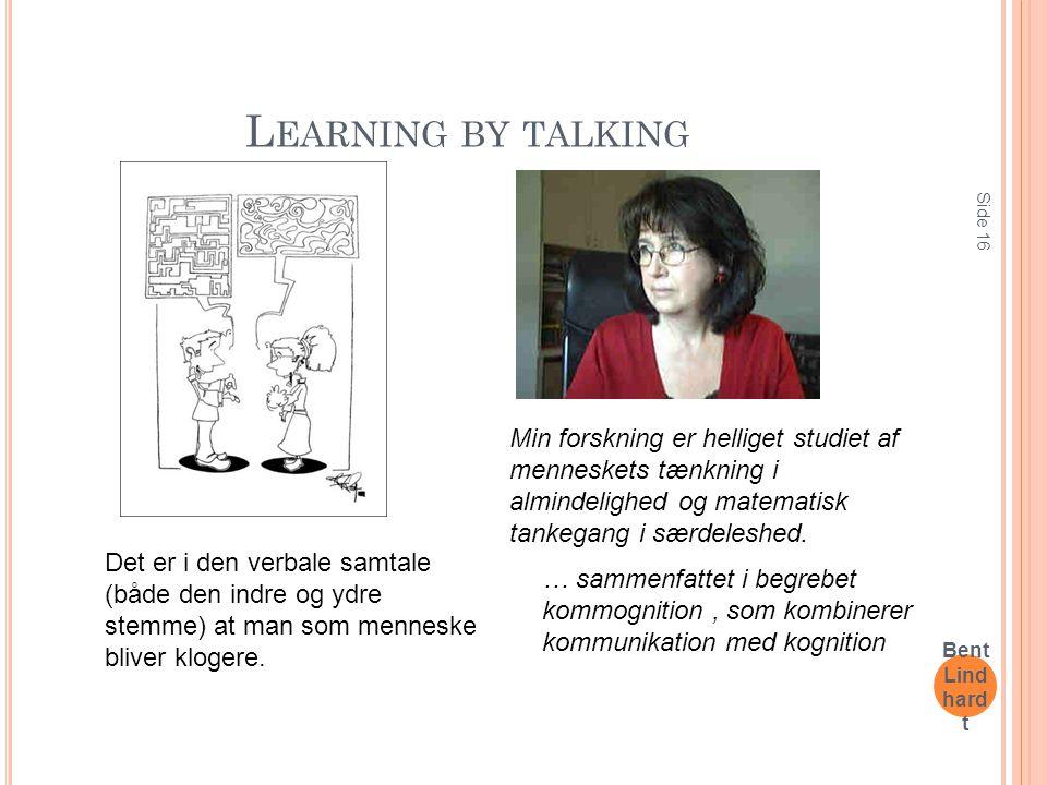 Learning by talking Min forskning er helliget studiet af menneskets tænkning i almindelighed og matematisk tankegang i særdeleshed.