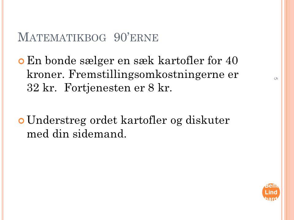 Matematikbog 90'erne En bonde sælger en sæk kartofler for 40 kroner. Fremstillingsomkostningerne er 32 kr. Fortjenesten er 8 kr.