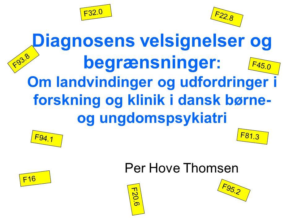 F32.0 F22.8. Diagnosens velsignelser og begrænsninger: Om landvindinger og udfordringer i forskning og klinik i dansk børne- og ungdomspsykiatri.