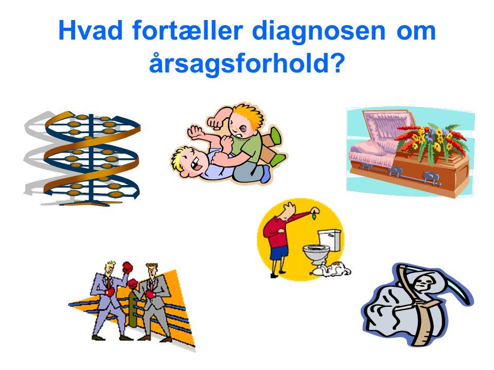 Hvad fortæller diagnosen om årsagsforhold